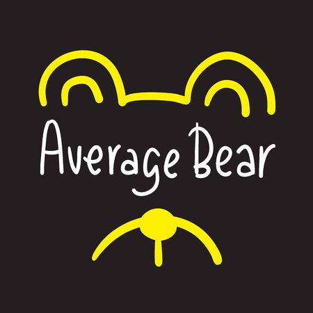 Average bear - inspire motivational quote. Hand drawn lettering. Youth slang, idiom. Print for inspirational poster, t-shirt, bag, cups, card, flyer, sticker, badge. Cute and funny vector 向量圖像