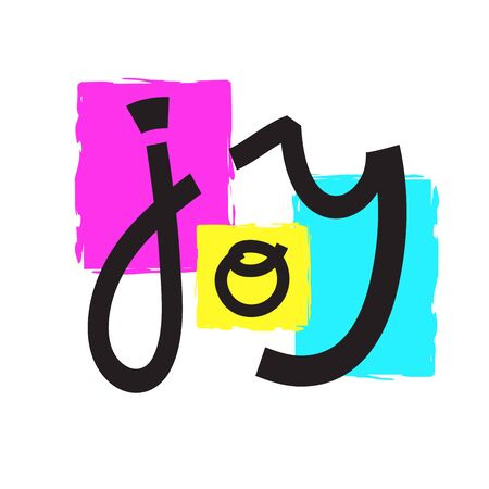 Joy - inspire motivational quote. Hand drawn lettering. Print for inspirational poster, t-shirt, bag, cups, card, flyer, sticker, badge. Phrase for self development, personal growth, social media