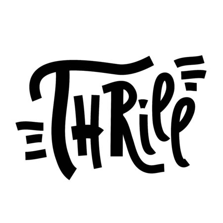 Thrill - inspire motivational quote. Hand drawn lettering. Print for inspirational poster, t-shirt, bag, cups, card, flyer, sticker, badge. Phrase for self development, personal growth, social media