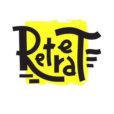 Retreat - inspire motivational quote. Hand drawn lettering. Youth slang, idiom. Print for inspirational poster, t-shirt, bag, cups, card, flyer, sticker, badge. Cute and funny vector writing