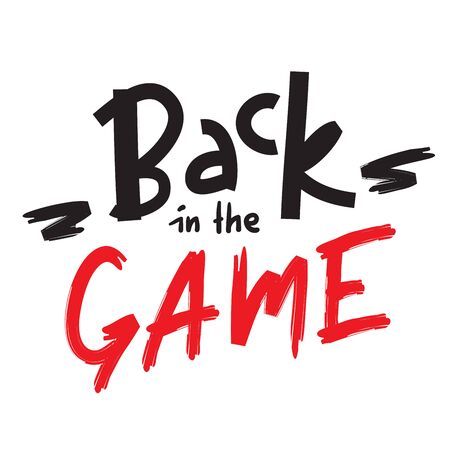 Back in the game - inspire motivational quote. Hand drawn lettering. Youth slang, idiom. Print for inspirational poster, t-shirt, bag, cups, card, flyer, sticker, badge. Cute and funny vector writing