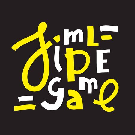Simple game - inspire motivational quote. Hand drawn lettering. Youth slang, idiom. Print for inspirational poster, t-shirt, bag, cups, card, flyer, sticker, badge. Cute and funny vector writing