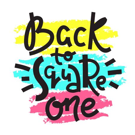 Back to square one - inspire motivational quote. Hand drawn lettering. Youth slang, idiom. Print for inspirational poster, t-shirt, bag, cups, card, flyer, sticker, badge. Cute funny vector writing