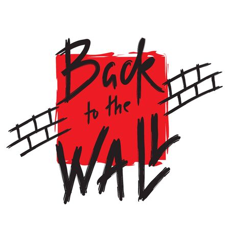 Back to the Wall - inspire motivational quote. Hand drawn lettering. Youth slang, idiom. Print for inspirational poster, t-shirt, bag, cups, card, flyer, sticker, badge. Cute funny vector writing
