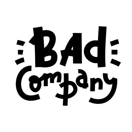 Bad company - inspire motivational quote. Hand drawn lettering. Youth slang, idiom. Print for inspirational poster, t-shirt, bag, cups, card, flyer, sticker, badge. Cute and funny vector writing