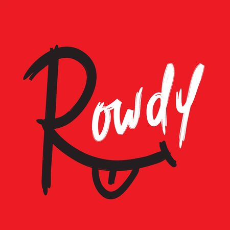 Rowdy - simple inspire motivational quote. Hand drawn lettering. Youth slang, idiom. Print for inspirational poster, t-shirt, bag, cups, card, flyer, sticker, badge. Cute and funny vector writing