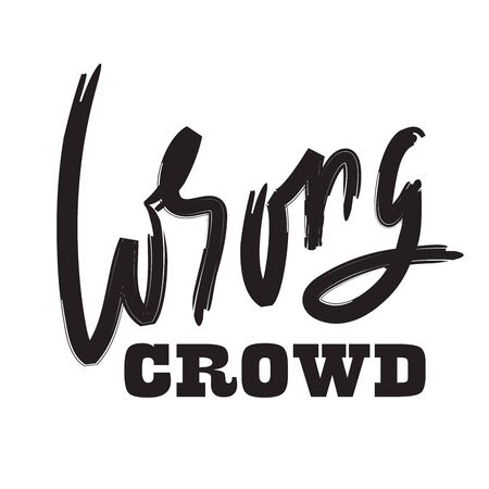 Wrong crowd - inspire motivational quote. Hand drawn lettering. Youth slang, idiom. Print for inspirational poster, t-shirt, bag, cups, card, flyer, sticker, badge. Cute and funny vector writing Ilustrace