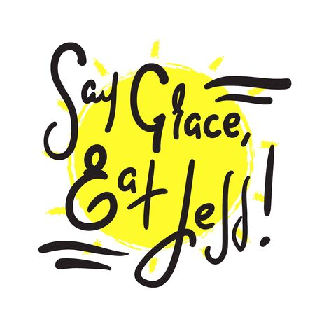 Say Grace, Eat Less - inspire motivational religious quote. Hand drawn lettering. Print for inspirational poster, t-shirt, bag, cups, card, flyer, sticker, badge. Cute and funny vector writing