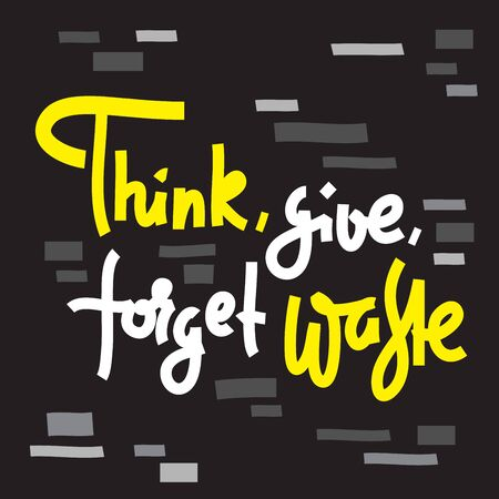 Think, give, forget waste - environmental inspire and motivational quote. Print for inspirational poster, t-shirt, bag, cups, card, flyer, sticker, badge. Cute and funny vector writing 矢量图像