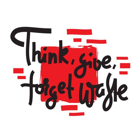 Think, give, forget waste - environmental inspire and motivational quote. Print for inspirational poster, t-shirt, bag, cups, card, flyer, sticker, badge. Cute and funny vector writing Ilustrace