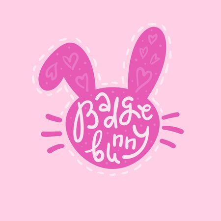 Badge Bunny - inspire motivational quote. Hand drawn lettering. Youth slang, idiom. Print for inspirational poster, t-shirt, bag, cups, card, flyer, sticker, badge. Cute and funny vector writing Illusztráció