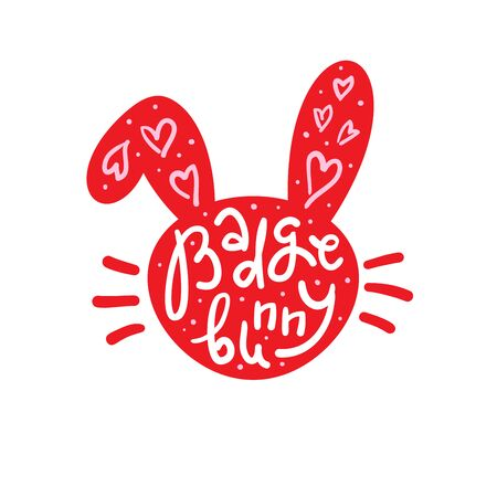 Badge Bunny - inspire motivational quote. Hand drawn lettering. Youth slang, idiom. Print for inspirational poster, t-shirt, bag, cups, card, flyer, sticker, badge. Cute and funny vector writing Stock fotó - 134804511