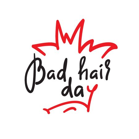 Bad hair day - funny inspire and motivational quote. Hand drawn lettering. Youth slang, idiom. Print for inspirational poster, t-shirt, bag, cups, card, flyer, sticker, badge. Cute vector writing Banco de Imagens - 134804522