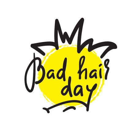Bad hair day - funny inspire and motivational quote. Hand drawn lettering. Youth slang, idiom. Print for inspirational poster, t-shirt, bag, cups, card, flyer, sticker, badge. Cute vector writing Stock fotó - 134804523