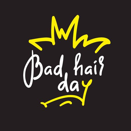 Bad hair day - funny inspire and motivational quote. Hand drawn lettering. Youth slang, idiom. Print for inspirational poster, t-shirt, bag, cups, card, flyer, sticker, badge. Cute vector writing