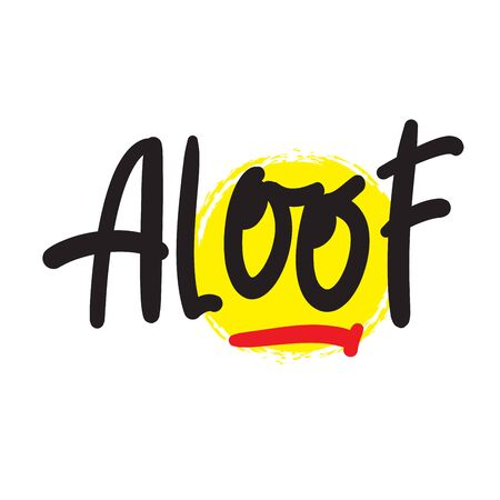 Aloof - inspire motivational quote. Hand drawn lettering. Youth slang, idiom. Print for inspirational poster, t-shirt, bag, cups, card, flyer, sticker, badge. Cute and funny vector writing Illustration