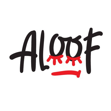 Aloof - inspire motivational quote. Hand drawn lettering. Youth slang, idiom. Print for inspirational poster, t-shirt, bag, cups, card, flyer, sticker, badge. Cute and funny vector writing