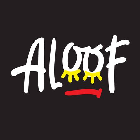 Aloof - inspire motivational quote. Hand drawn lettering. Youth slang, idiom. Print for inspirational poster, t-shirt, bag, cups, card, flyer, sticker, badge. Cute and funny vector writing Illusztráció