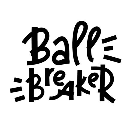 Ball breaker - inspire motivational quote. Hand drawn lettering. Youth slang, idiom. Print for inspirational poster, t-shirt, bag, cups, card, flyer, sticker, badge. Cute and funny vector writing