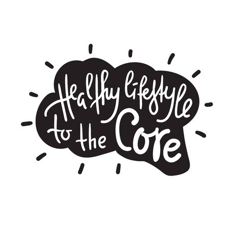 Healthy lifestyle to the core - motivational quote. Hand drawn lettering. Print for inspirational poster, t-shirt, bag, cups, card, flyer, sticker, badge. Phrase for self development, personal growth