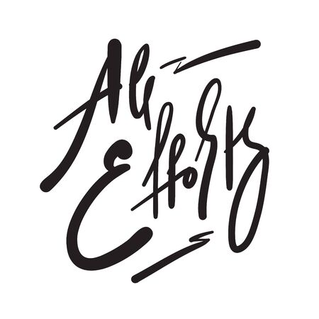 All effort - inspire motivational quote. Hand drawn beautiful lettering. Print for inspirational poster, t-shirt, bag, cups, card, flyer, sticker, badge. Phrase for self development, personal growth Illusztráció