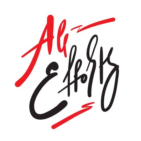 All effort - inspire motivational quote. Hand drawn beautiful lettering. Print for inspirational poster, t-shirt, bag, cups, card, flyer, sticker, badge. Phrase for self development, personal growth Ilustração
