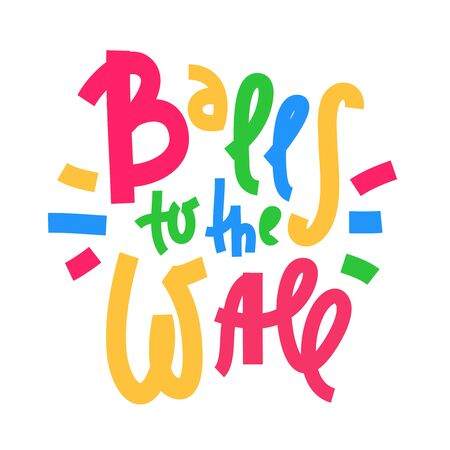 Balls to the Wall - inspire motivational quote. Hand drawn lettering. Youth slang, idiom. Print for inspirational poster, t-shirt, bag, cups, card, flyer, sticker, badge. Cute and funny vector writing Illusztráció
