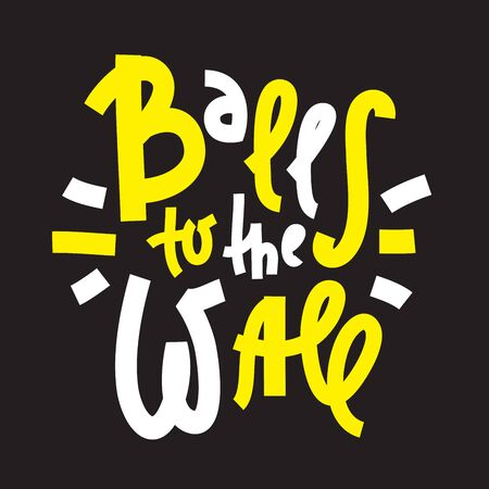 Balls to the Wall - inspire motivational quote. Hand drawn lettering. Youth slang, idiom. Print for inspirational poster, t-shirt, bag, cups, card, flyer, sticker, badge. Cute and funny vector writing  イラスト・ベクター素材