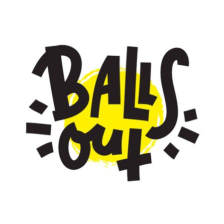 Balls out - inspire motivational quote. Hand drawn lettering. Youth slang, idiom. Print for inspirational poster, t-shirt, bag, cups, card, flyer, sticker, badge. Cute and funny vector writing