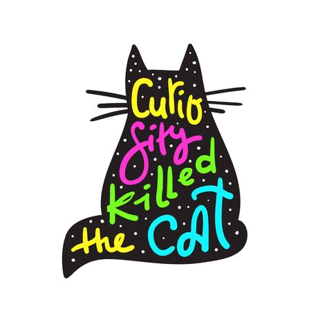 Curiosity killed the cat - funny inspire motivational quote. Hand drawn beautiful lettering. Proverb. Print for inspirational poster, t-shirt, bag, cups, card, flyer, sticker, badge. Cute funny vector Illusztráció