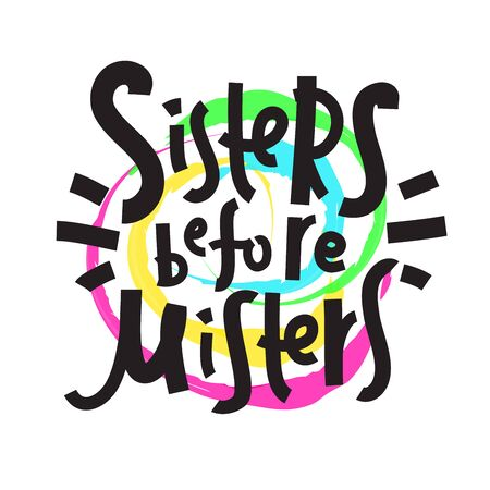 Sisters before misters - funny inspire motivational quote. Hand drawn beautiful lettering. Proverb. Print for inspirational poster, t-shirt, bag, cups, card, flyer, sticker, badge. Feministic phrase.  イラスト・ベクター素材