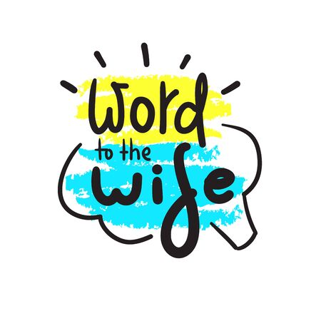 Word to the wise - funny inspire motivational quote. Hand drawn beautiful lettering. Proverb. Print for inspirational poster, t-shirt, bag, cups, card, flyer, sticker, badge. Cute funny vector