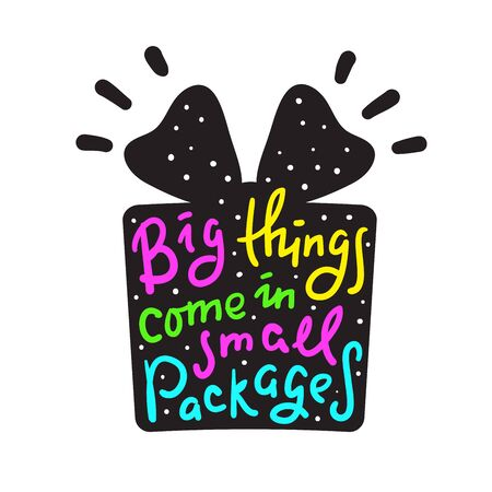 Big things come in small packages - funny inspire motivational quote. Hand drawn beautiful lettering. Proverb. Print for inspirational poster, t-shirt, bag, cups, card, flyer, sticker, badge.