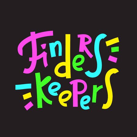 Finders keepers - funny inspire motivational quote, proverb. Hand drawn beautiful lettering. Print for inspirational poster, t-shirt, bag, cups, card, flyer, sticker, badge. Cute funny vector writing