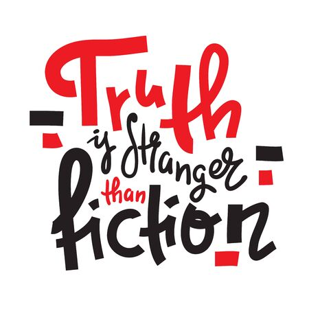 Truth is stranger than fiction - funny inspire motivational quote, proverb. Hand drawn beautiful lettering. Print for inspirational poster, t-shirt, bag, cups, card, flyer, sticker, badge. Cute vector Illusztráció