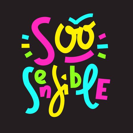 So sensible - funny inspire motivational quote. Hand drawn beautiful lettering. Print for inspirational poster, t-shirt, bag, cups, card, flyer, sticker, badge. Cute funny vector writing
