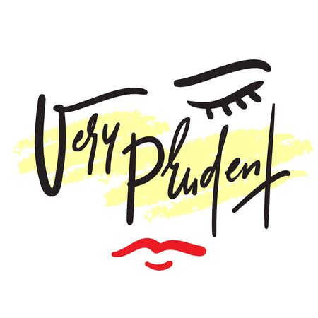 Very prudent - inspire motivational quote. Hand drawn beautiful lettering. Print for inspirational poster, t-shirt, bag, cups, card, flyer, sticker, badge. Cute funny vector writing