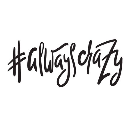 Always crazy - funny inspire motivational quote. Hand drawn beautiful lettering. Print for inspirational poster, t-shirt, bag, cups, card, flyer, sticker, badge. Elegant calligraphy writing  イラスト・ベクター素材
