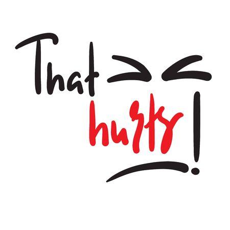 That hurts - inspire motivational feministic quote. Hand drawn beautiful lettering. Print for inspirational poster, t-shirt, bag, cups, card, flyer, sticker, badge. Elegant calligraphy writing