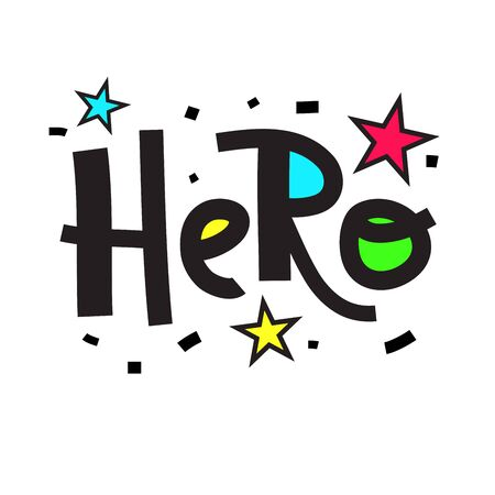 Hero - simple inspire motivational quote. Hand drawn beautiful lettering. Print for inspirational poster, t-shirt, bag, cups, card, flyer, sticker, badge. Cute funny vector writing Ilustración de vector