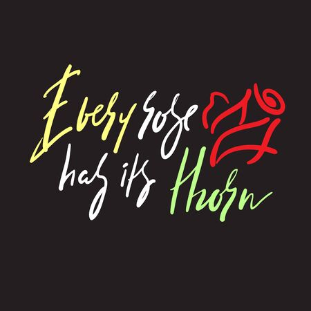 Every rose has its thorn - inspire motivational quote. Hand drawn beautiful lettering. Print for inspirational poster, t-shirt, bag, cups, card, flyer, sticker, badge. Elegant calligraphy writing