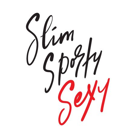 Slim, sporty, - inspire motivational quote. Hand drawn beautiful lettering. Print for inspirational poster, t-shirt, bag, cups, card, flyer, sticker, badge. Cute funny vector writing