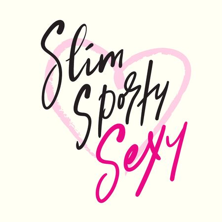Slim, sporty, sexy - inspire motivational quote. Hand drawn beautiful lettering. Print for inspirational poster, t-shirt, bag, cups, card, flyer, sticker, badge. Cute funny vector writing