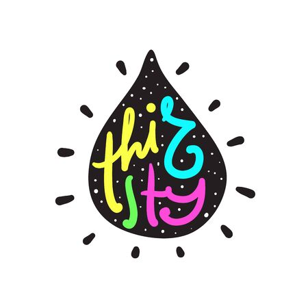 Thirsty - simple inspire motivational quote. Hand drawn beautiful lettering. Print for inspirational poster, t-shirt, bag, cups, card, flyer, sticker, badge. Cute funny vector writing