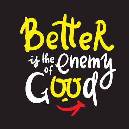 Better is the Enemy of good - inspire motivational quote. Hand drawn beautiful lettering. Print for inspirational poster, t-shirt, bag, cups, card, flyer, sticker, badge. Cute funny vector writing