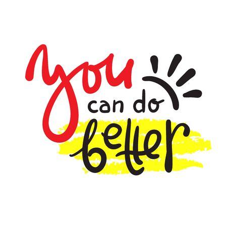 Vous pouvez faire mieux - inspirer une citation de motivation. Beau lettrage dessiné à la main. Imprimez pour une affiche inspirante, un t-shirt, un sac, des tasses, une carte, un prospectus, un autocollant, un badge. Écriture de vecteur drôle mignon Vecteurs
