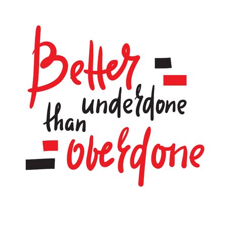 Better underdone than overdone - inspire motivational quote. Hand drawn beautiful lettering. Print for inspirational poster, t-shirt, bag, cups, card, flyer, sticker, badge. Cute funny vector writing