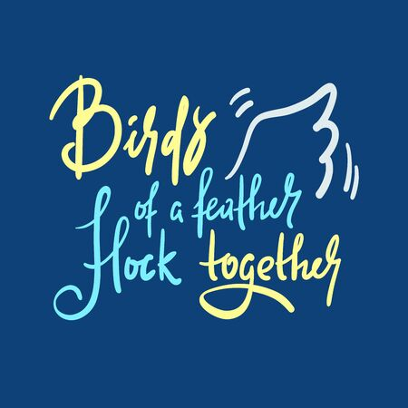 Birds of a feather flock together - inspire motivational quote. Hand drawn beautiful lettering. Print for inspirational poster, t-shirt, bag, cups, card, flyer, sticker, badge. Calligraphy writing