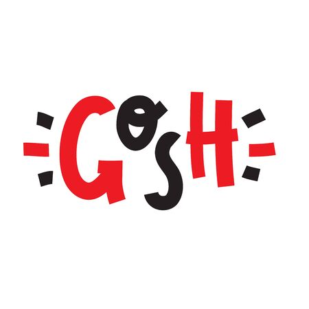 Gosh - inspire motivational quote, slang. The emotional exclamation. Hand drawn beautiful lettering. Print for inspirational poster, t-shirt, bag, cups, card, flyer, sticker, badge. Cute funny vector