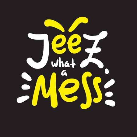 Jeez what a mess - funny inspire motivational quote, slang. The emotional exclamation. Hand drawn beautiful lettering. Print for inspirational poster, t-shirt, bag, cups, card, flyer, sticker, badge. Illustration